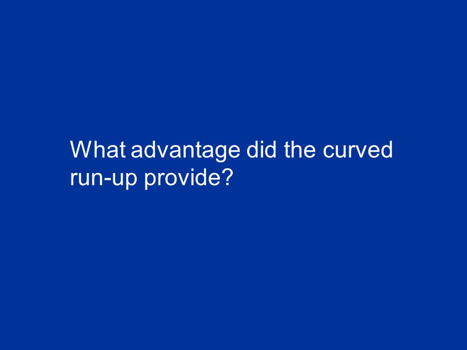 What advantage did the curved run-up provide