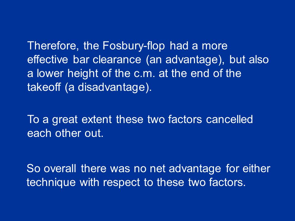 Therefore, the Fosbury-flop had a more effective bar clearance (an advantage), but also a lower height of the c.m.