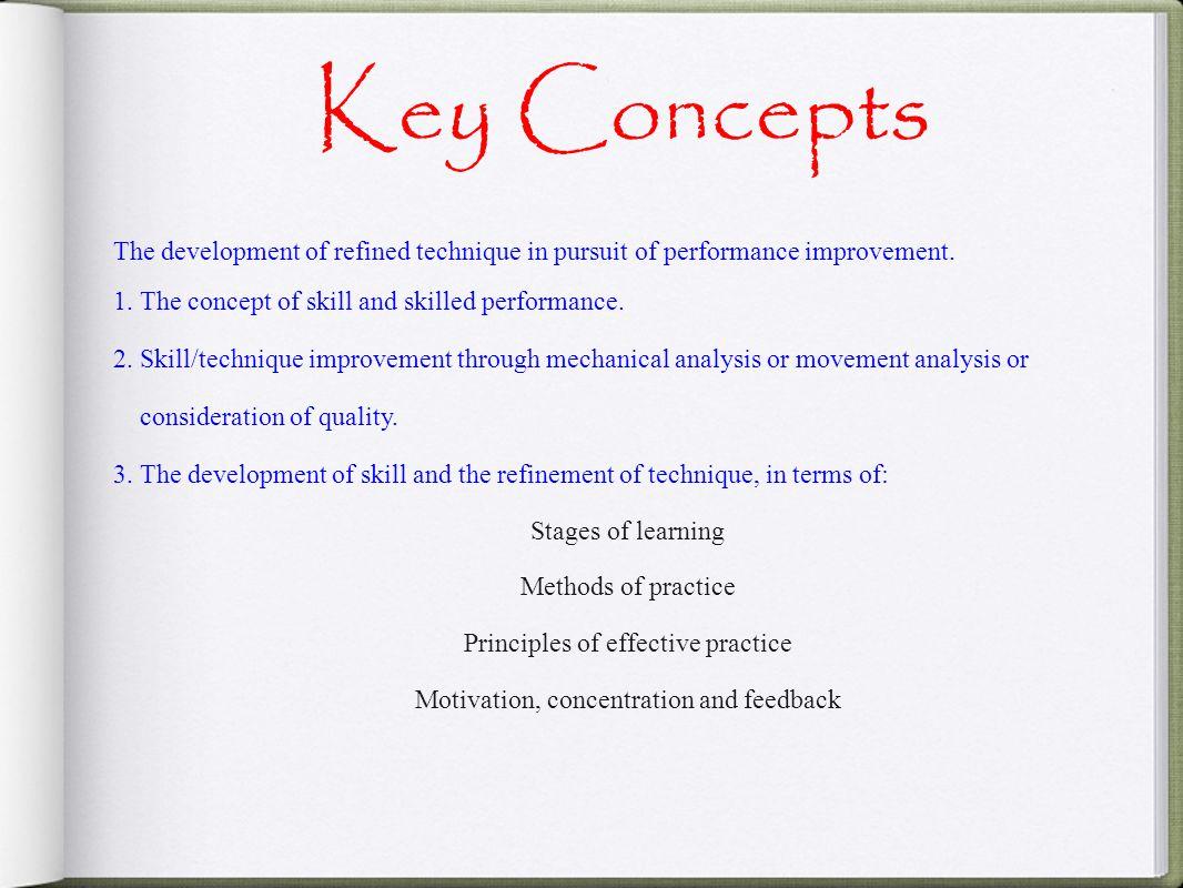 Key Concepts The development of refined technique in pursuit of performance improvement.