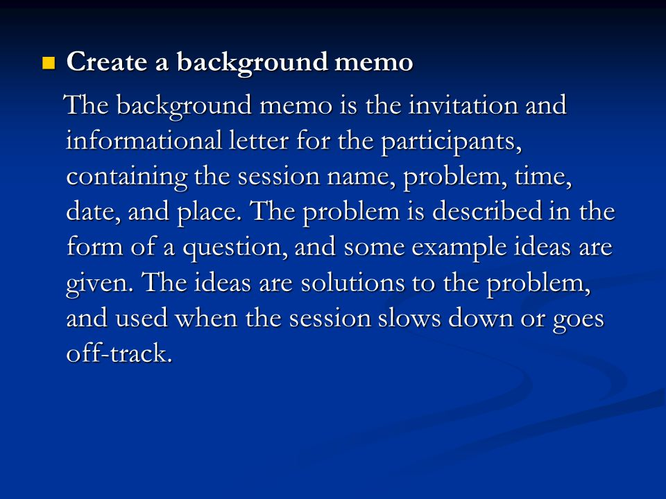 Create a background memo Create a background memo The background memo is the invitation and informational letter for the participants, containing the