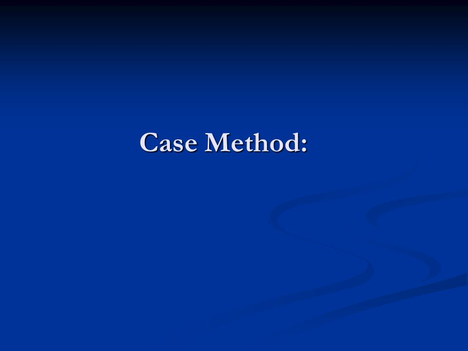 OBJECTIVES Students will be able to explain what the case method become.