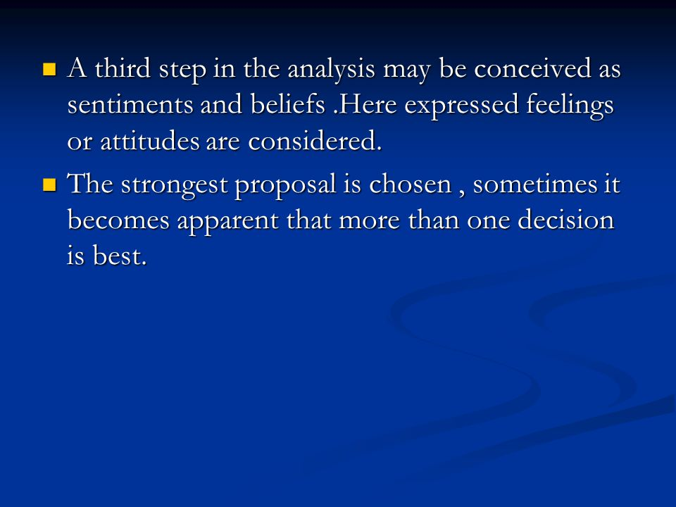 A third step in the analysis may be conceived as sentiments and beliefs.Here expressed feelings or attitudes are considered. A third step in the analy