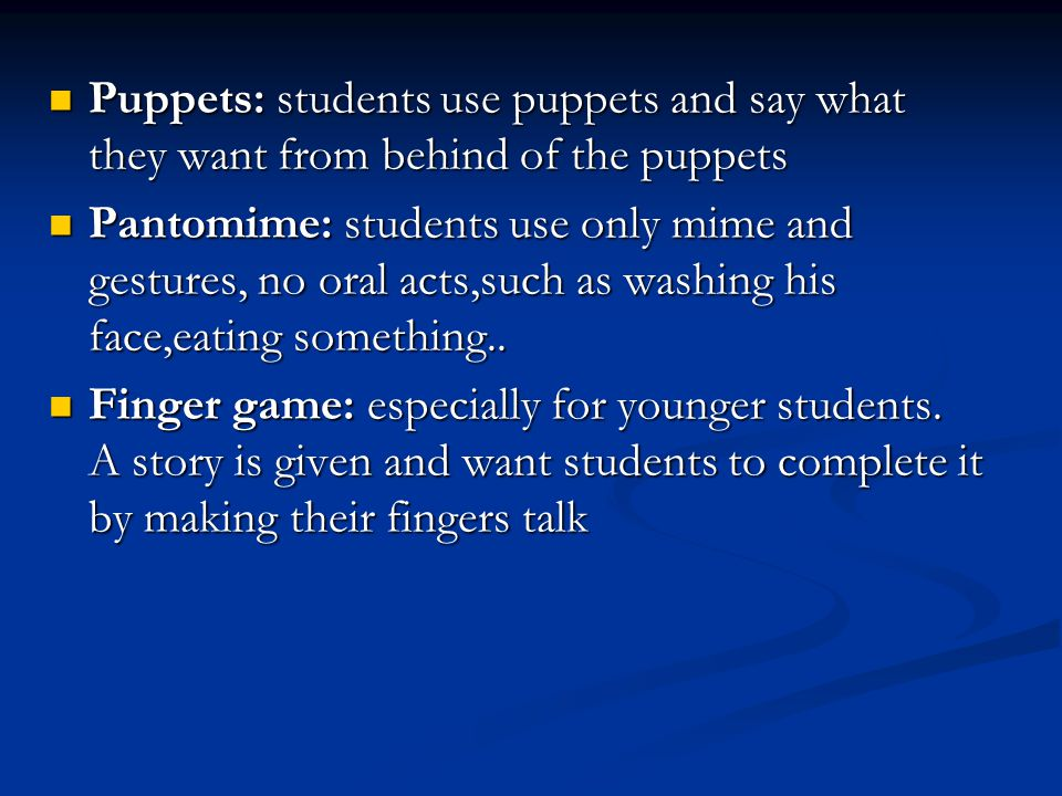 Puppets: students use puppets and say what they want from behind of the puppets Puppets: students use puppets and say what they want from behind of th