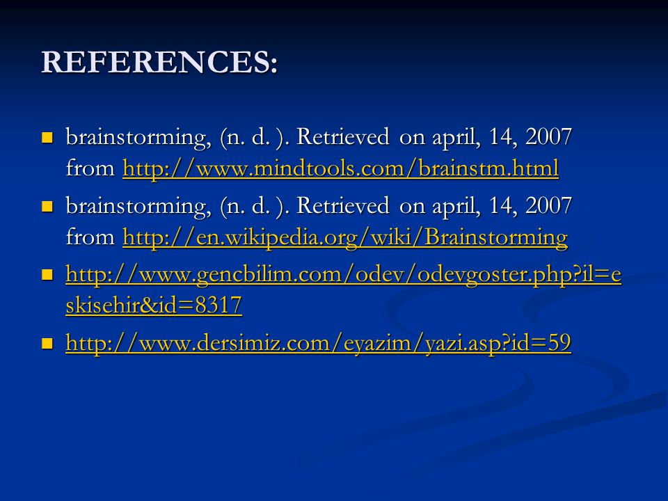 REFERENCES: brainstorming, (n. d. ). Retrieved on april, 14, 2007 from http://www.mindtools.com/brainstm.html brainstorming, (n. d. ). Retrieved on ap