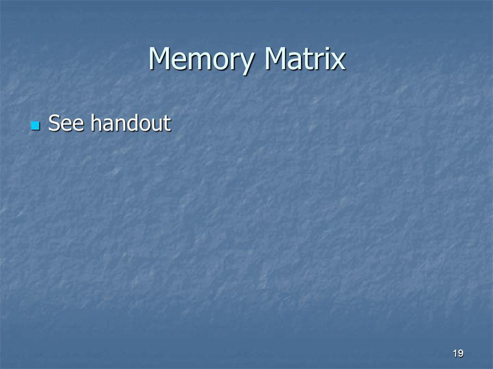 19 Memory Matrix See handout See handout