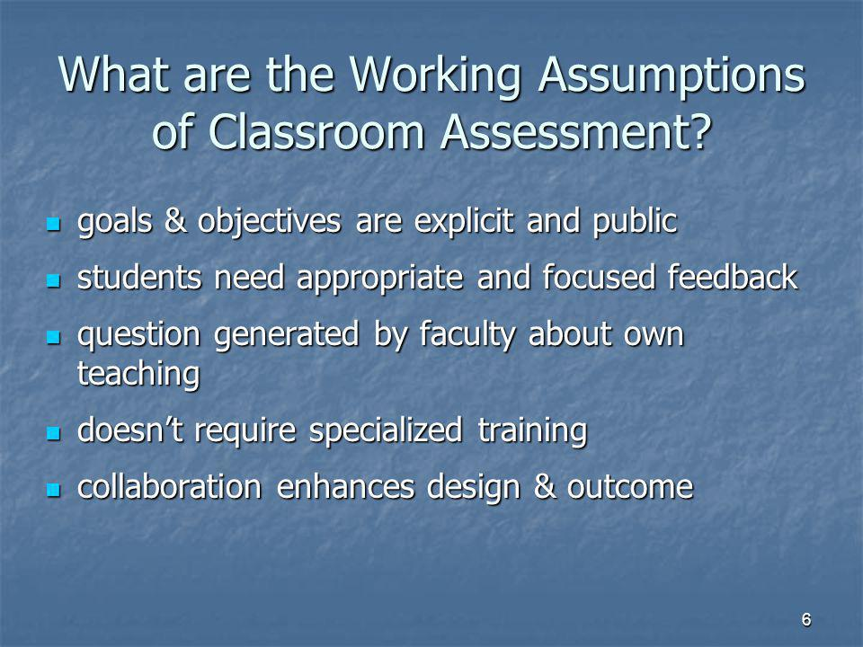 6 What are the Working Assumptions of Classroom Assessment.