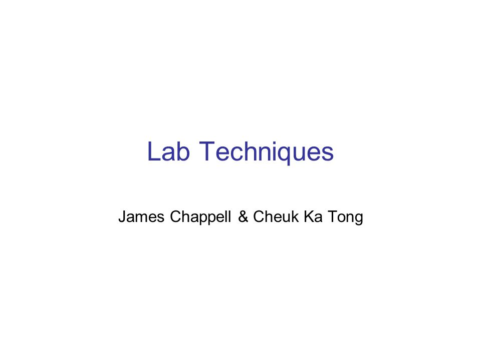 Lab Techniques James Chappell & Cheuk Ka Tong