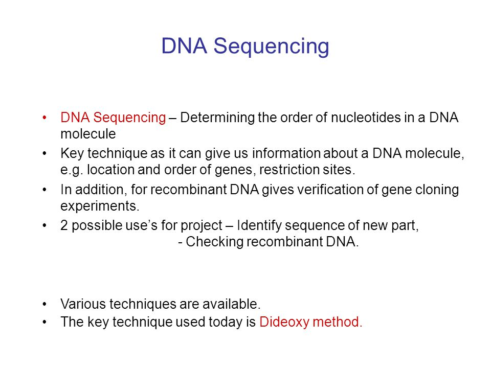 DNA Sequencing DNA Sequencing – Determining the order of nucleotides in a DNA molecule Key technique as it can give us information about a DNA molecul