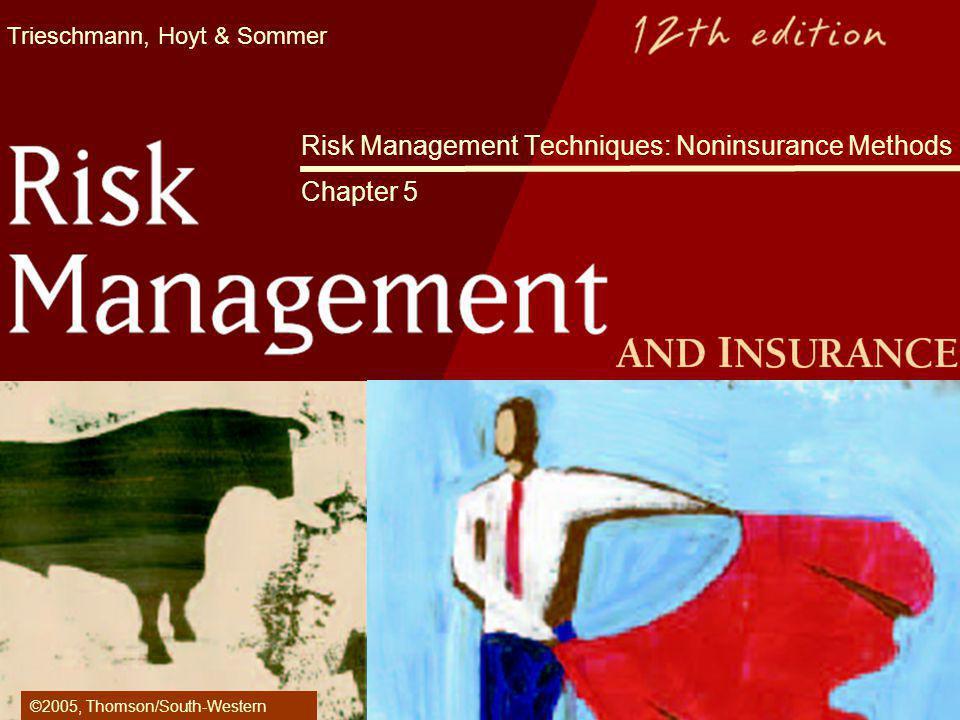 Trieschmann, Hoyt & Sommer Risk Management Techniques: Noninsurance Methods Chapter 5 ©2005, Thomson/South-Western