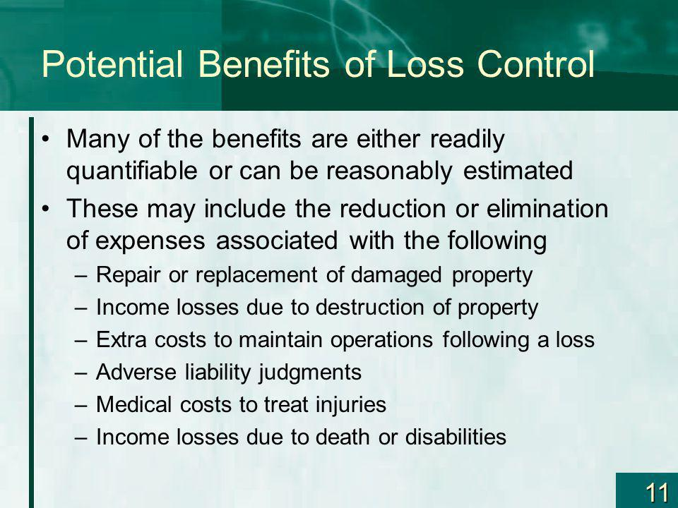 11 Potential Benefits of Loss Control Many of the benefits are either readily quantifiable or can be reasonably estimated These may include the reduct