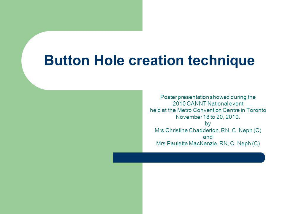 Button Hole creation technique Poster presentation showed during the 2010 CANNT National event held at the Metro Convention Centre in Toronto November