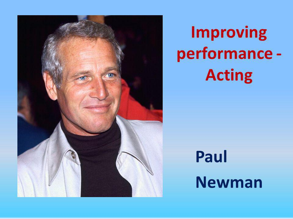 Improving performance - Acting Paul Newman