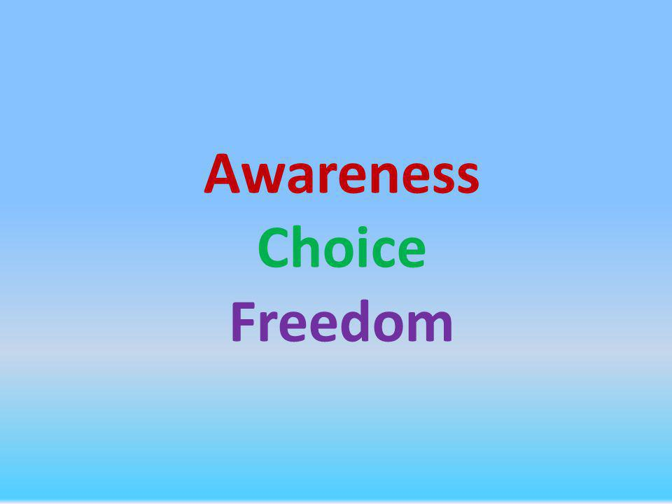 Awareness Choice Freedom