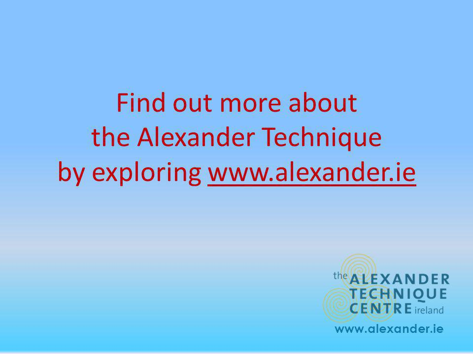 Find out more about the Alexander Technique by exploring