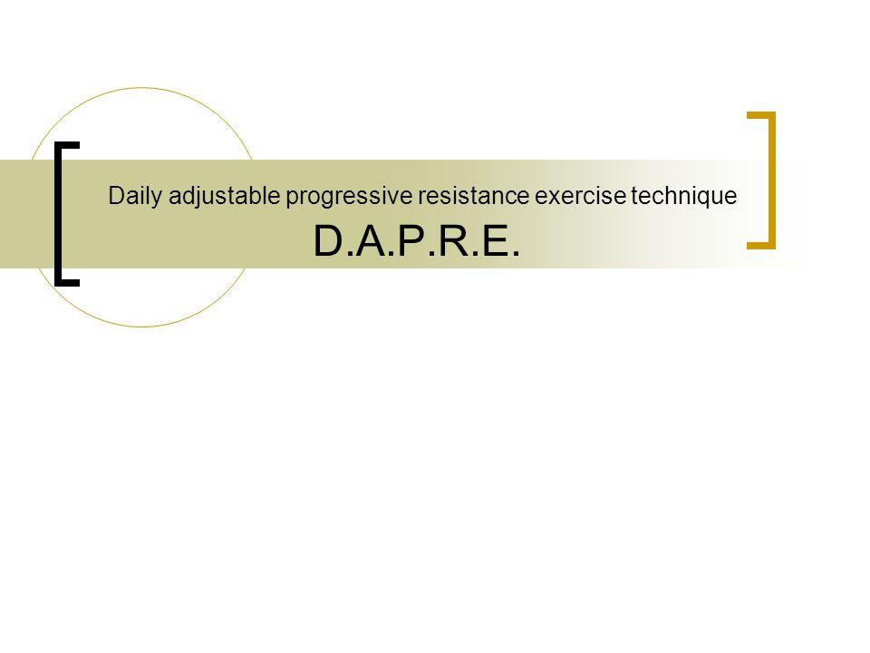 Daily adjustable progressive resistance exercise technique D.A.P.R.E.