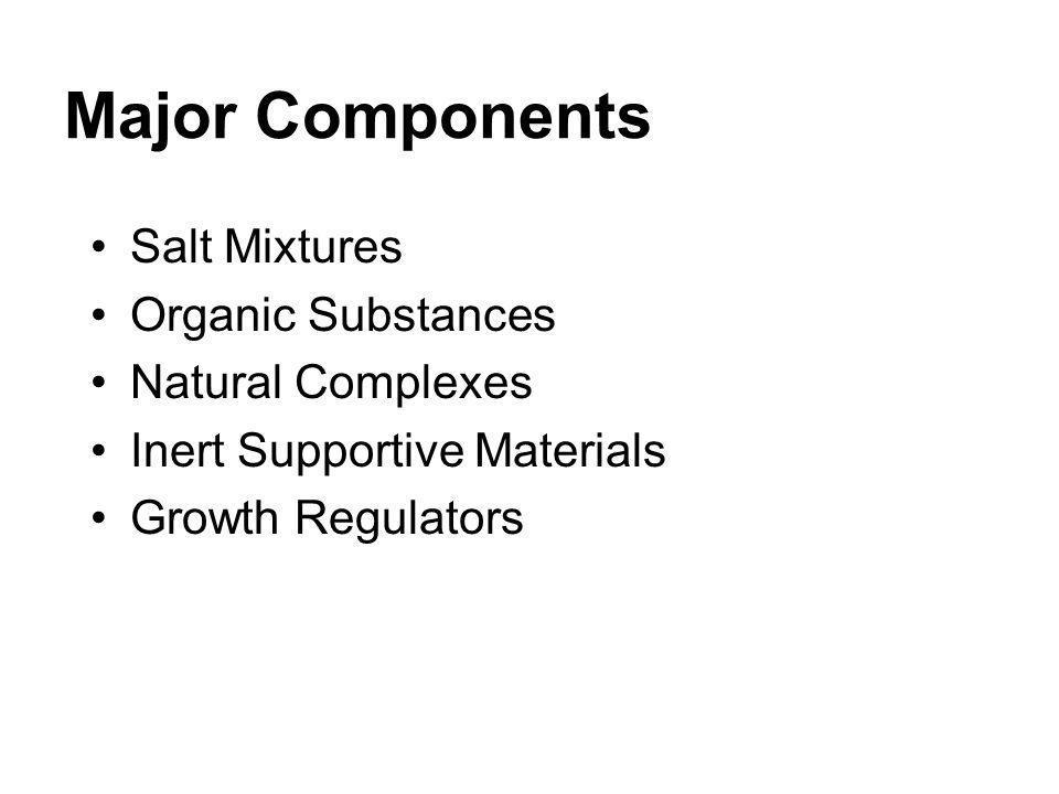 Major Components Salt Mixtures Organic Substances Natural Complexes Inert Supportive Materials Growth Regulators