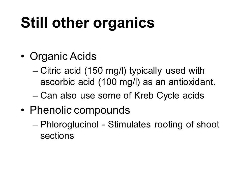 Still other organics Organic Acids –Citric acid (150 mg/l) typically used with ascorbic acid (100 mg/l) as an antioxidant. –Can also use some of Kreb