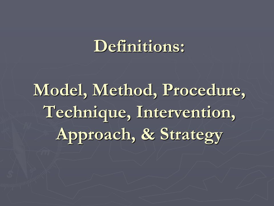 Definitions: Model, Method, Procedure, Technique, Intervention, Approach, & Strategy