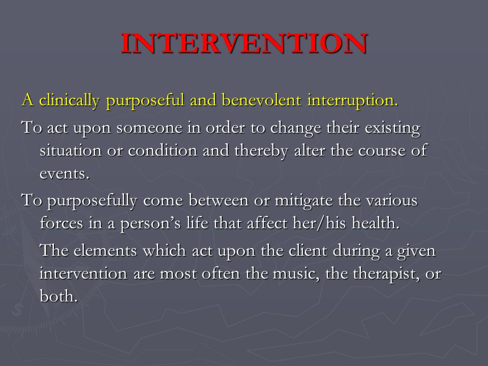INTERVENTION A clinically purposeful and benevolent interruption.