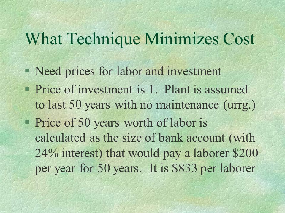 What Technique Minimizes Cost §Need prices for labor and investment §Price of investment is 1.
