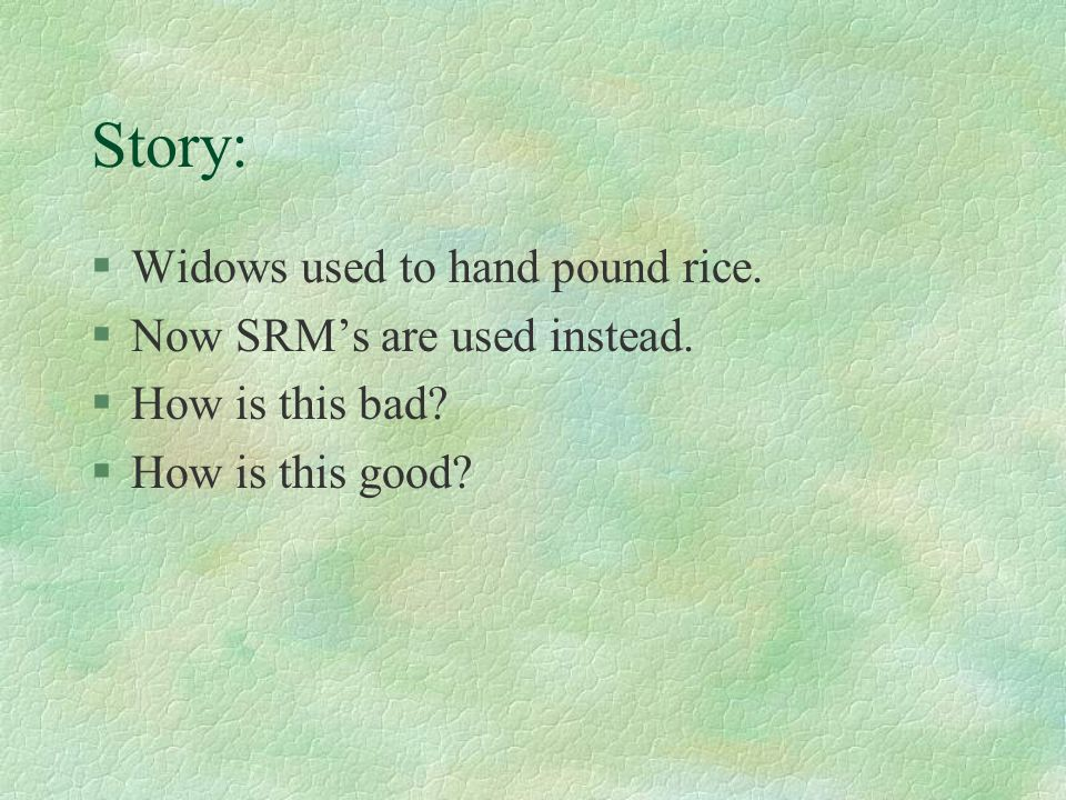 Story: §Widows used to hand pound rice. §Now SRMs are used instead.