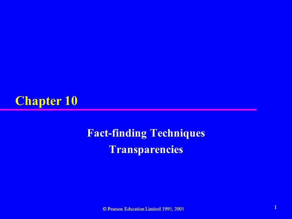 1 Chapter 10 Fact-finding Techniques Transparencies © Pearson Education Limited 1995, 2005
