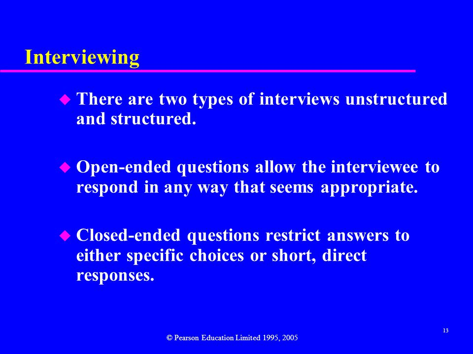 13 Interviewing u There are two types of interviews unstructured and structured.