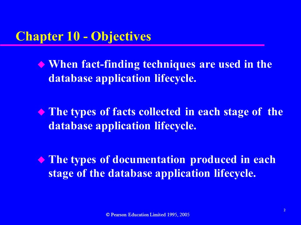 2 Chapter 10 - Objectives u When fact-finding techniques are used in the database application lifecycle.