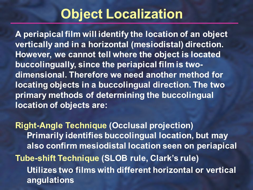 A periapical film will identify the location of an object vertically and in a horizontal (mesiodistal) direction. However, we cannot tell where the ob