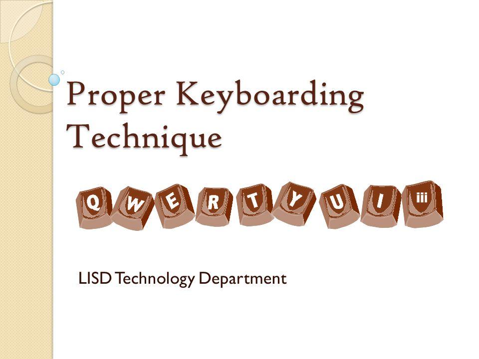 Proper Keyboarding Technique LISD Technology Department