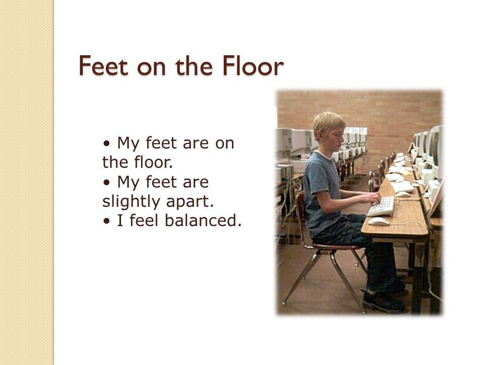 My feet are on the floor. My feet are slightly apart. I feel balanced. Feet on the Floor