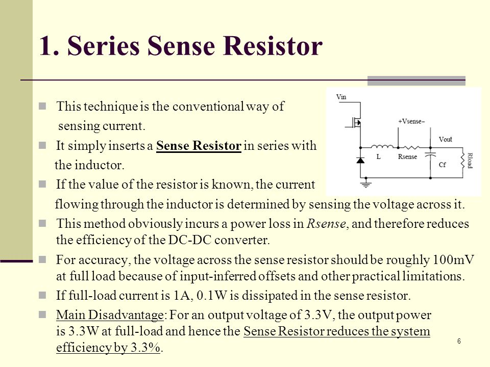 6 1.Series Sense Resistor This technique is the conventional way of sensing current.