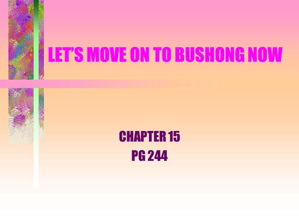 LETS MOVE ON TO BUSHONG NOW CHAPTER 15 PG 244