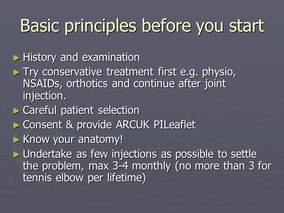 Basic principles before you start History and examination History and examination Try conservative treatment first e.g.