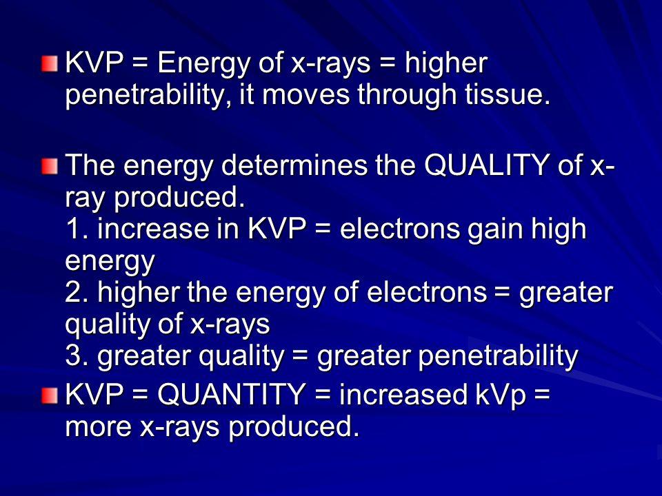 KVP = Energy of x-rays = higher penetrability, it moves through tissue.
