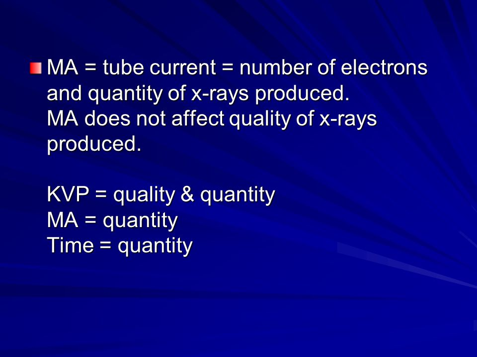 MA = tube current = number of electrons and quantity of x-rays produced.