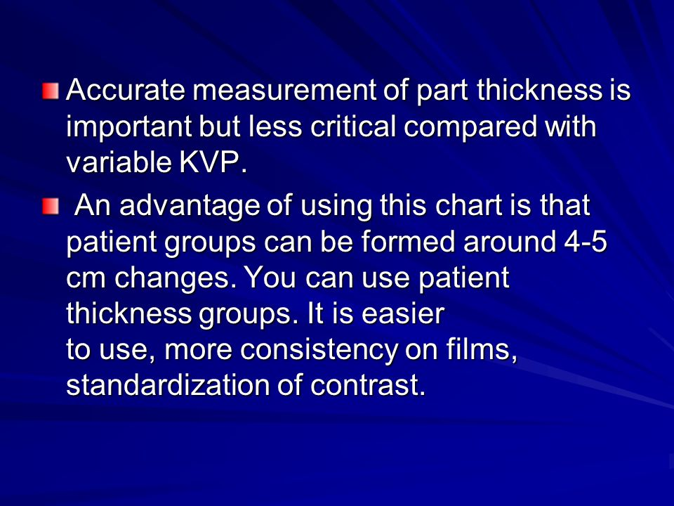 Accurate measurement of part thickness is important but less critical compared with variable KVP.