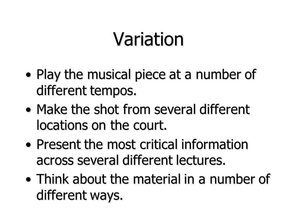 Variation Play the musical piece at a number of different tempos.Play the musical piece at a number of different tempos. Make the shot from several di