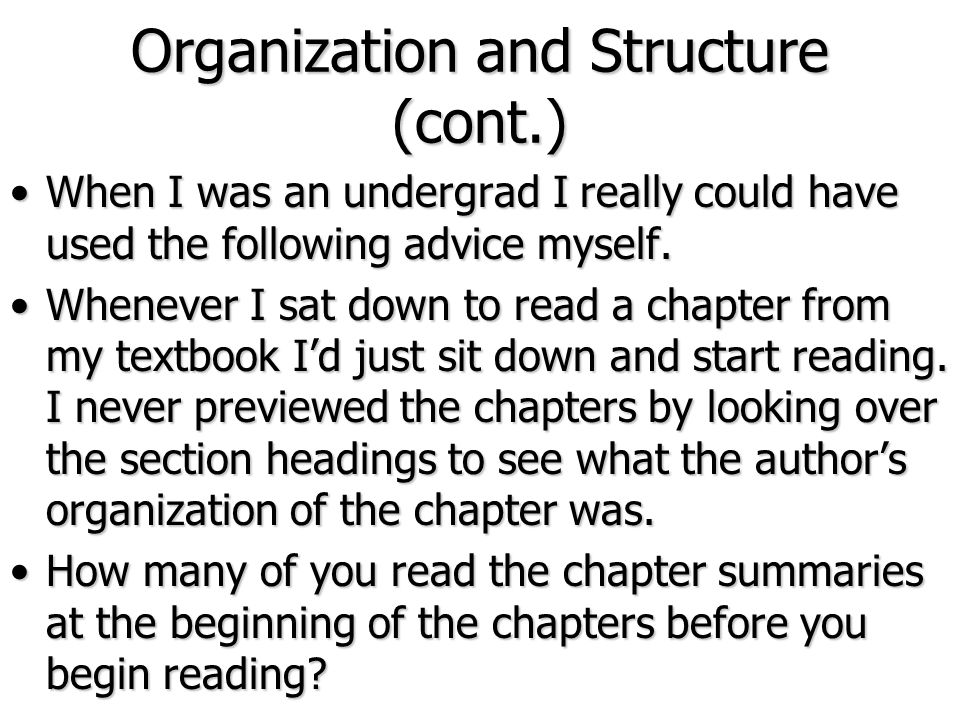 Organization and Structure (cont.) When I was an undergrad I really could have used the following advice myself.When I was an undergrad I really could
