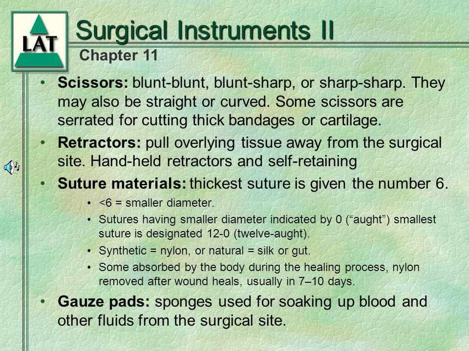 Chapter 11 Surgical Instruments II Scissors: blunt-blunt, blunt-sharp, or sharp-sharp. They may also be straight or curved. Some scissors are serrated