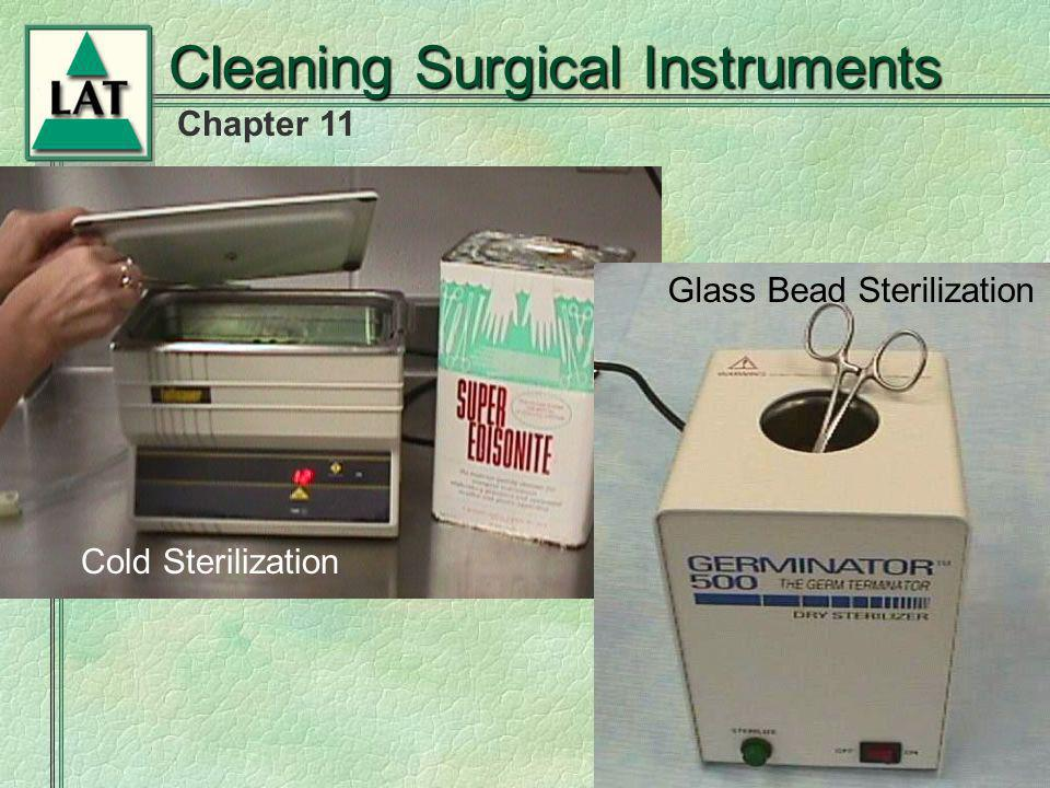 Chapter 11 Cleaning Surgical Instruments Cold Sterilization Glass Bead Sterilization