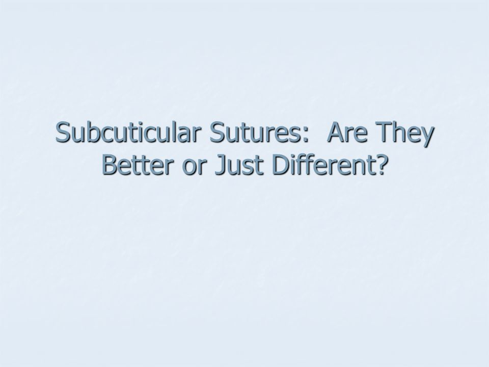 Subcuticular Sutures: Are They Better or Just Different?