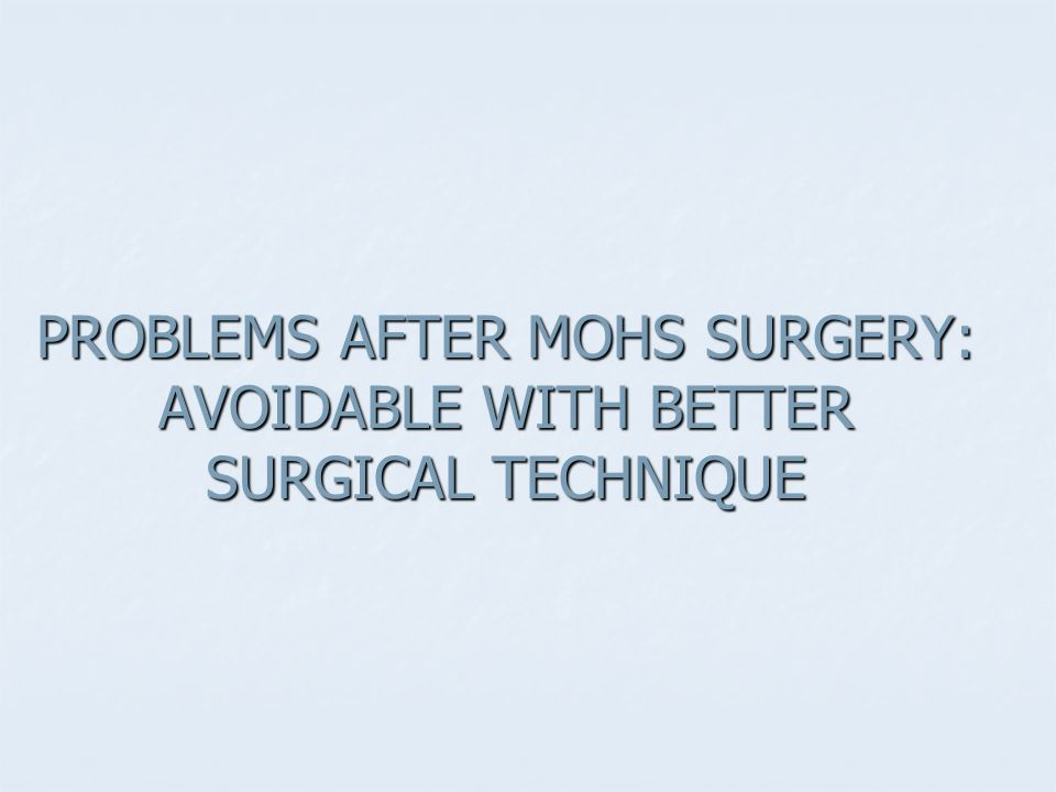 PROBLEMS AFTER MOHS SURGERY: AVOIDABLE WITH BETTER SURGICAL TECHNIQUE