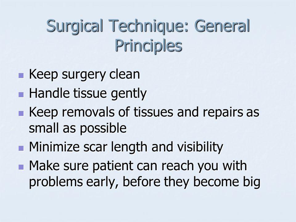 Surgical Technique: General Principles Keep surgery clean Keep surgery clean Handle tissue gently Handle tissue gently Keep removals of tissues and re