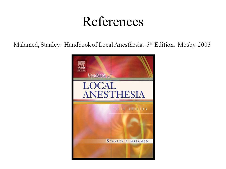 References Malamed, Stanley: Handbook of Local Anesthesia. 5 th Edition. Mosby. 2003