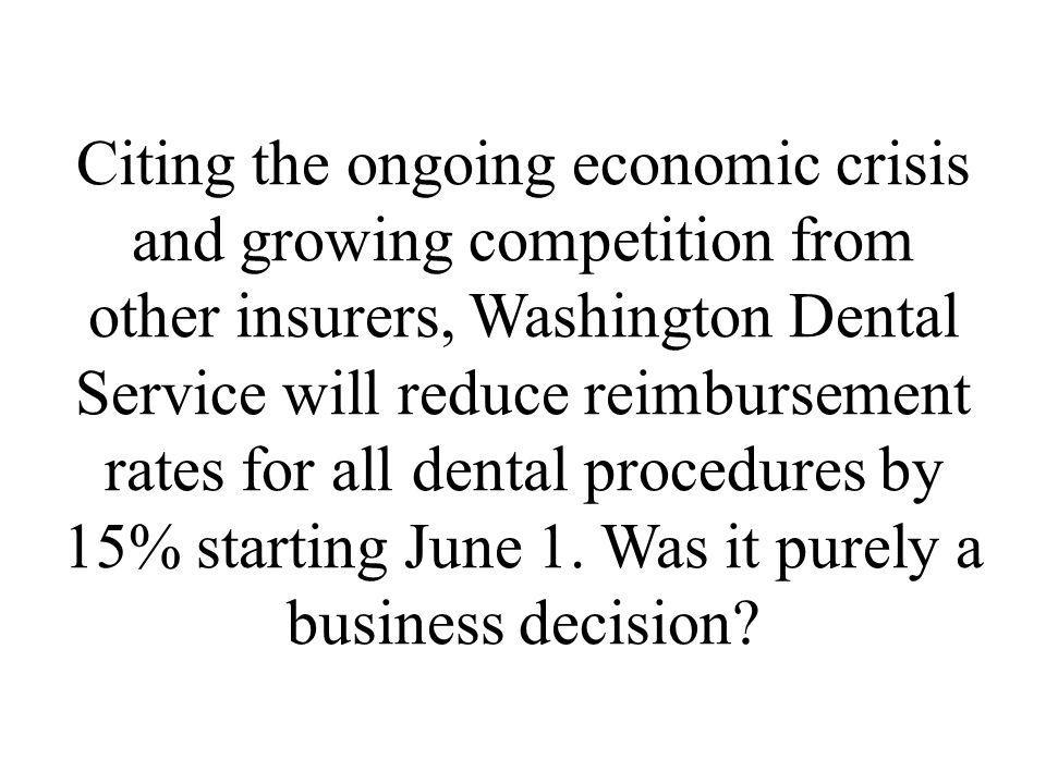 Citing the ongoing economic crisis and growing competition from other insurers, Washington Dental Service will reduce reimbursement rates for all dent