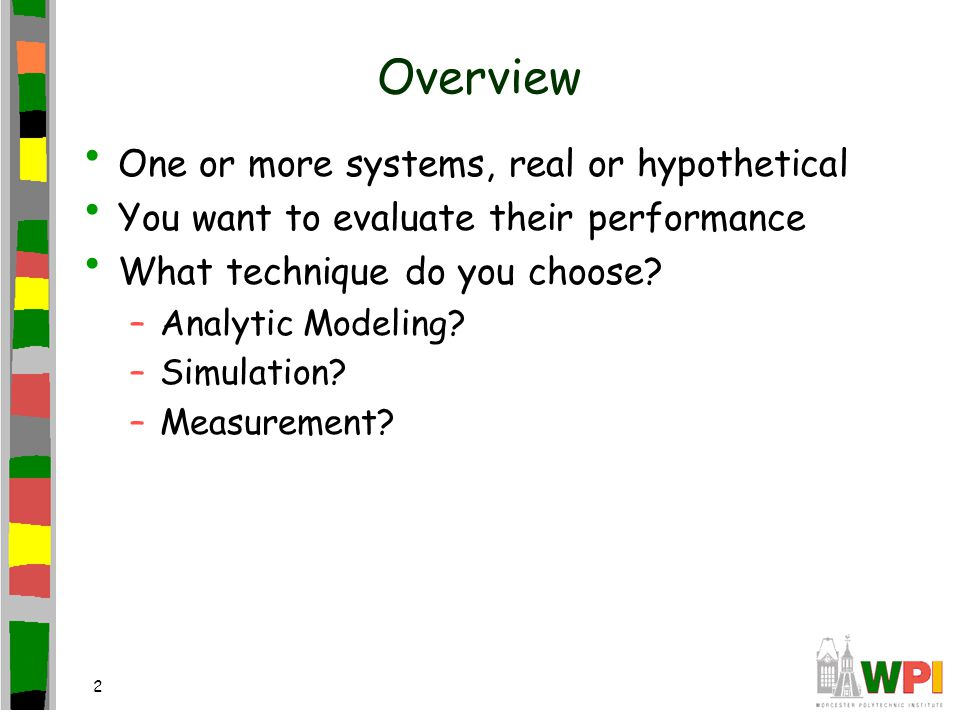 2 Overview One or more systems, real or hypothetical You want to evaluate their performance What technique do you choose.