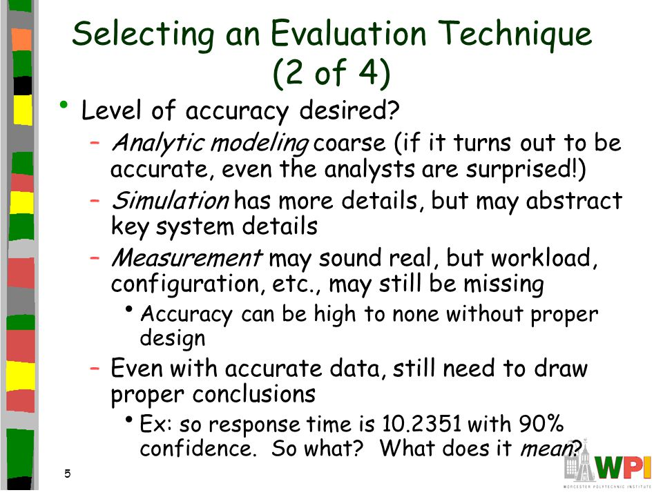 6 Selecting an Evaluation Technique (3 of 4) What are the alternatives.