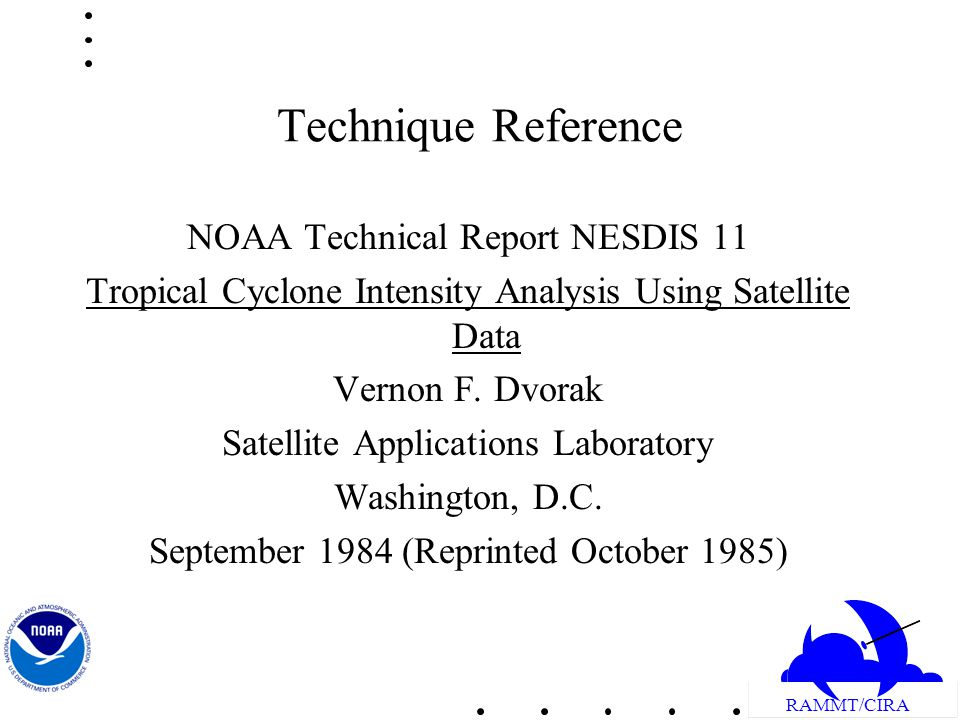 RAMMT/CIRA Technique Reference NOAA Technical Report NESDIS 11 Tropical Cyclone Intensity Analysis Using Satellite Data Vernon F.