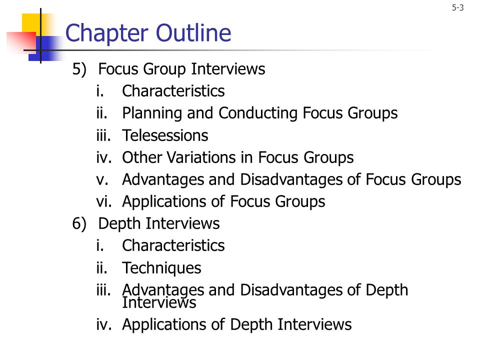 5-3 Chapter Outline 5)Focus Group Interviews i.Characteristics ii.Planning and Conducting Focus Groups iii.Telesessions iv.Other Variations in Focus G